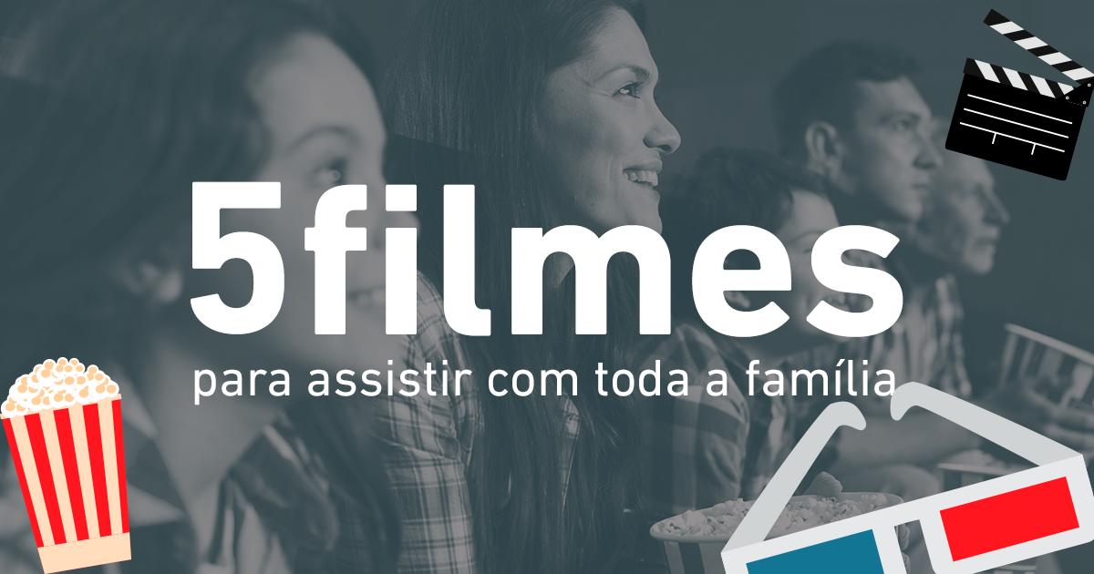 5 filmes para assistir em família
